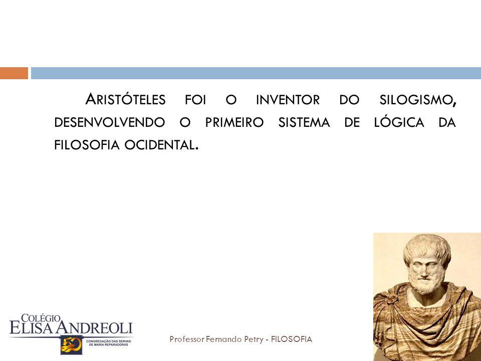 Aristóteles foi o inventor do silogismo, desenvolvendo o primeiro sistema de lógica da filosofia ocidental.