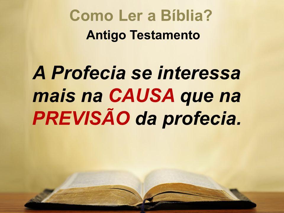 A Profecia se interessa mais na CAUSA que na PREVISÃO da profecia.