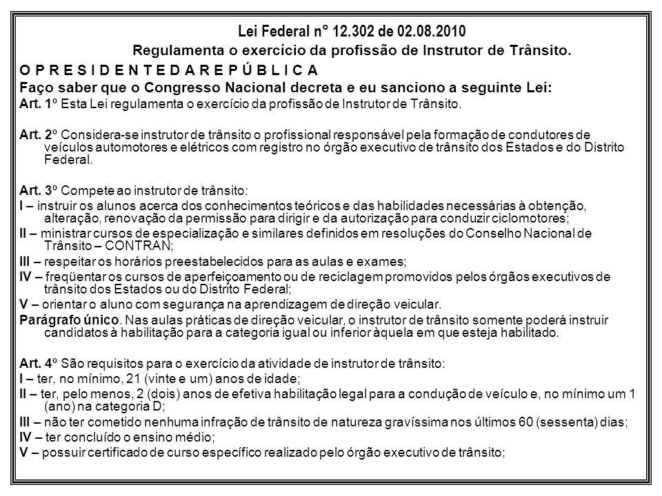 Lei Federal n° 12.302 de 02.08.2010 Regulamenta o exercício da profissão de Instrutor de Trânsito.