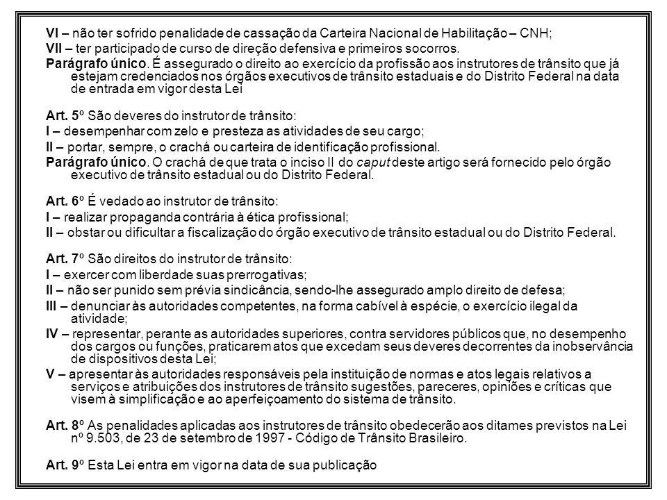VI – não ter sofrido penalidade de cassação da Carteira Nacional de Habilitação – CNH;