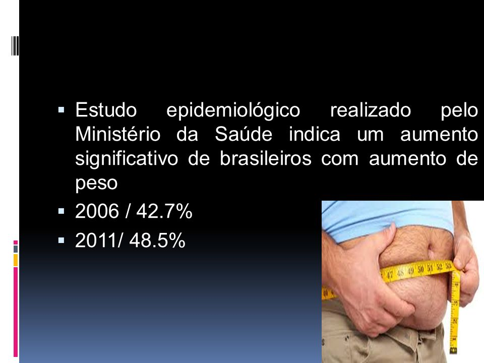 Estudo epidemiológico realizado pelo Ministério da Saúde indica um aumento significativo de brasileiros com aumento de peso