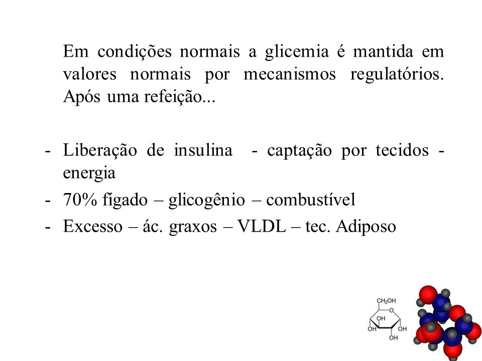 Em condições normais a glicemia é mantida em valores normais por mecanismos regulatórios. Após uma refeição...