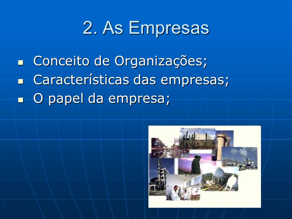 2. As Empresas Conceito de Organizações; Características das empresas;