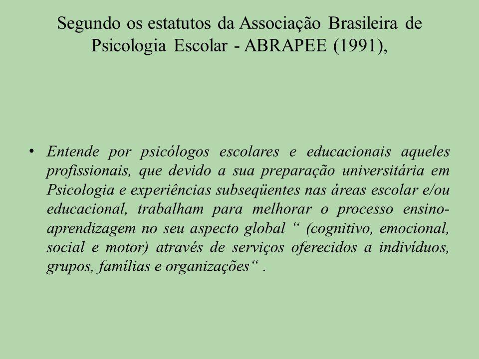 Segundo os estatutos da Associação Brasileira de Psicologia Escolar - ABRAPEE (1991),