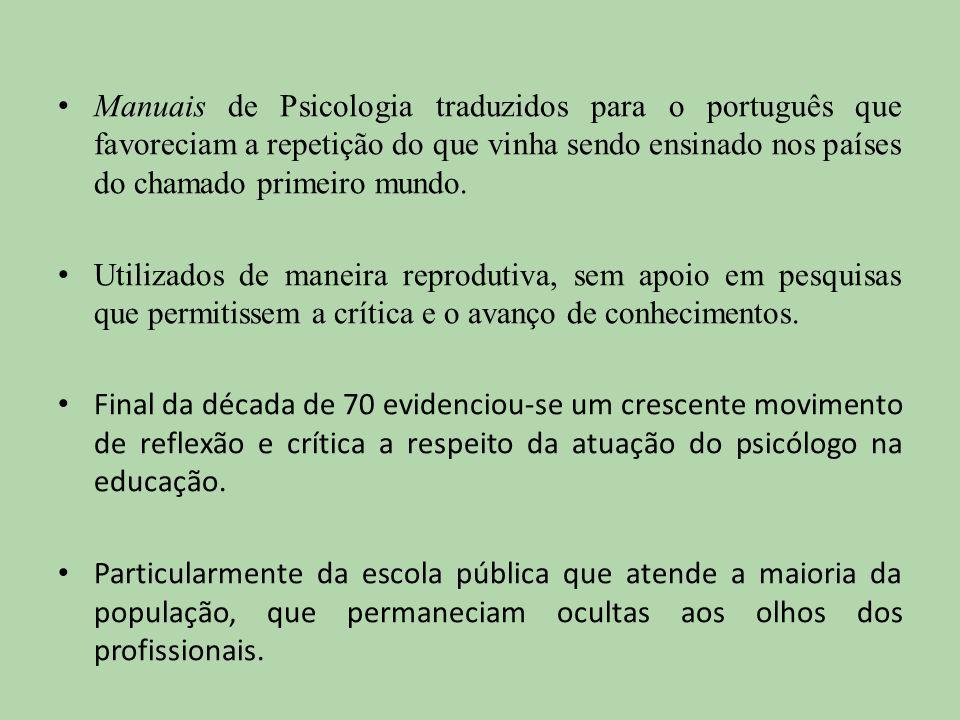 Manuais de Psicologia traduzidos para o português que favoreciam a repetição do que vinha sendo ensinado nos países do chamado primeiro mundo.