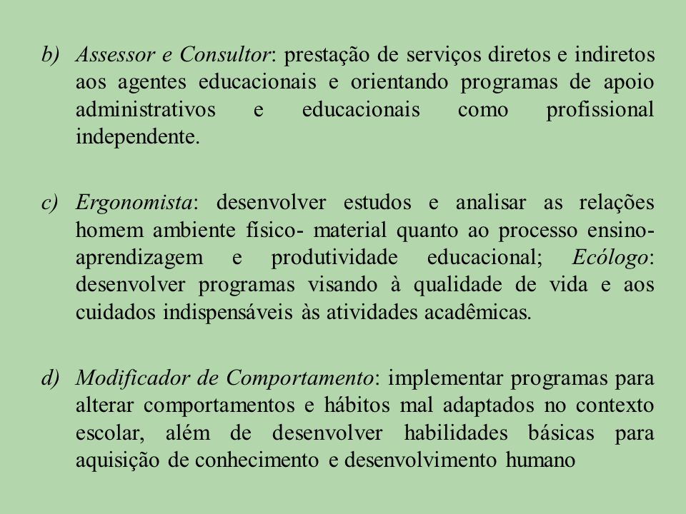 Assessor e Consultor: prestação de serviços diretos e indiretos aos agentes educacionais e orientando programas de apoio administrativos e educacionais como profissional independente.