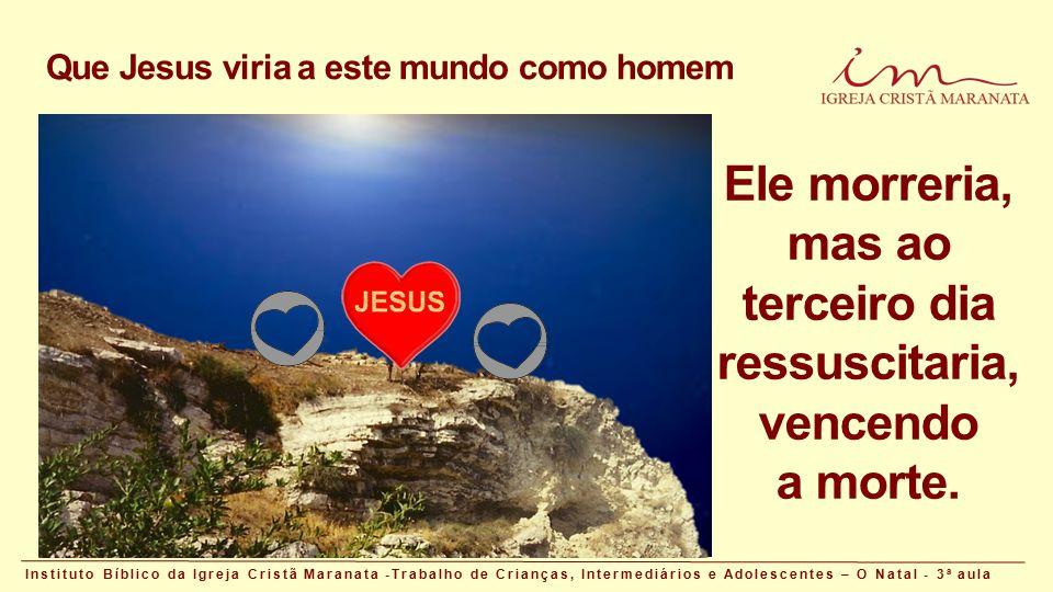 Que Jesus viria a este mundo como homem