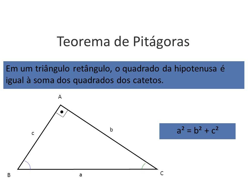 Teorema de Pitágoras Em um triângulo retângulo, o quadrado da hipotenusa é igual à soma dos quadrados dos catetos.