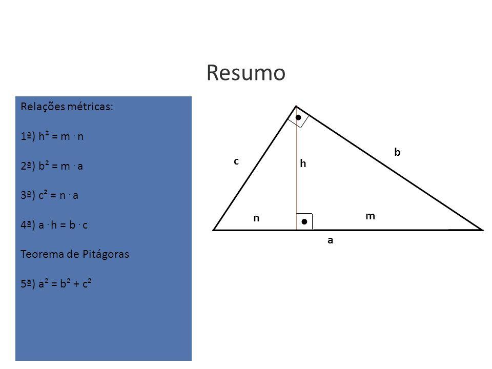 Resumo Relações métricas: 1ª) h² = m . n 2ª) b² = m . a 3ª) c² = n . a