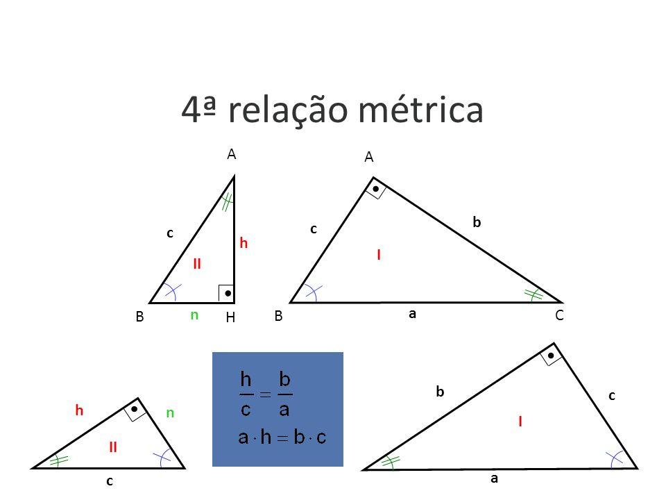 4ª relação métrica h c n A H B b c A B C a I II a b c c h n I II