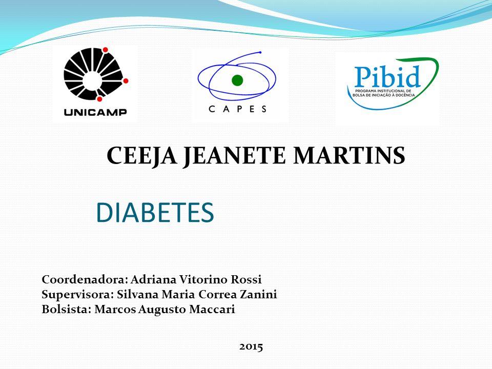 DIABETES CEEJA JEANETE MARTINS Coordenadora: Adriana Vitorino Rossi