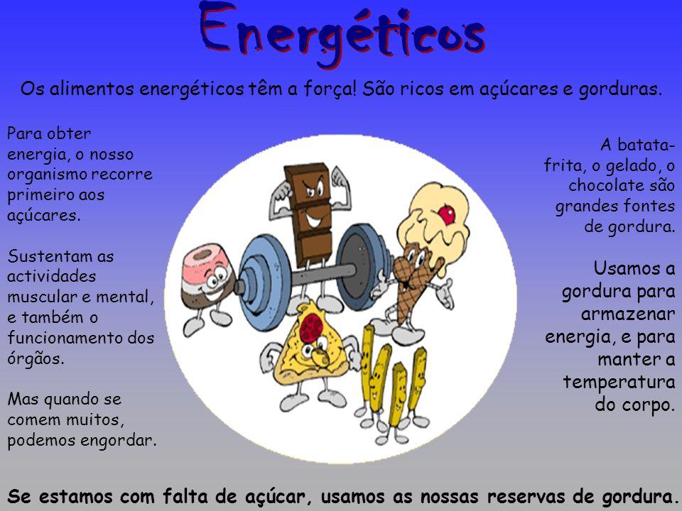 Energéticos Os alimentos energéticos têm a força! São ricos em açúcares e gorduras.