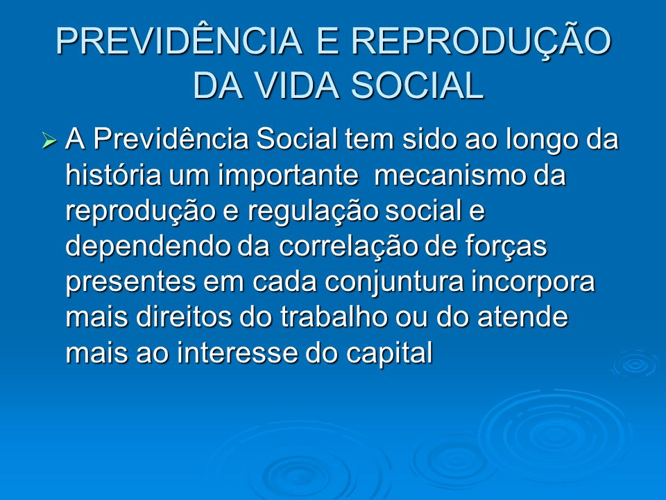 PREVIDÊNCIA E REPRODUÇÃO DA VIDA SOCIAL