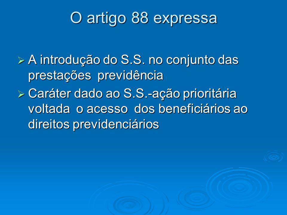 O artigo 88 expressa A introdução do S.S. no conjunto das prestações previdência.