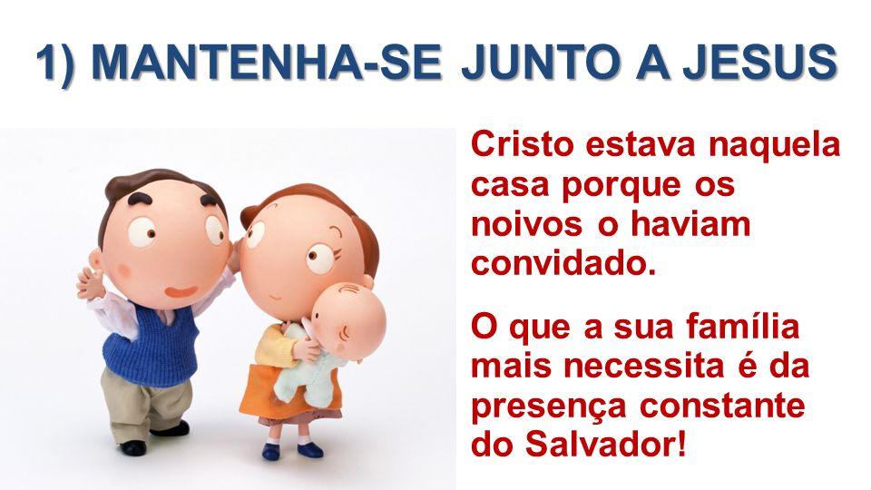 1) MANTENHA-SE JUNTO A JESUS