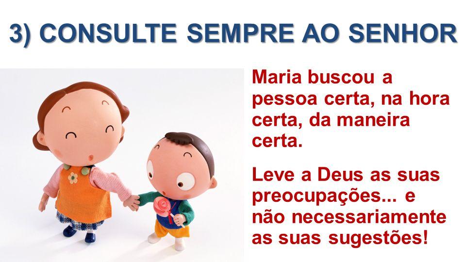 3) CONSULTE SEMPRE AO SENHOR