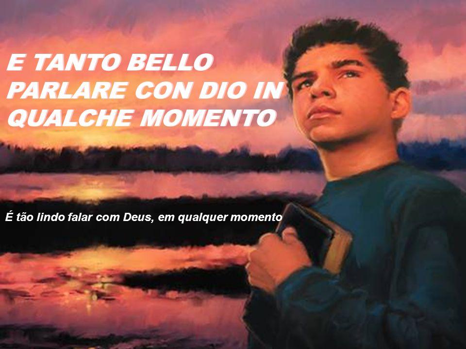 E TANTO BELLO PARLARE CON DIO IN QUALCHE MOMENTO