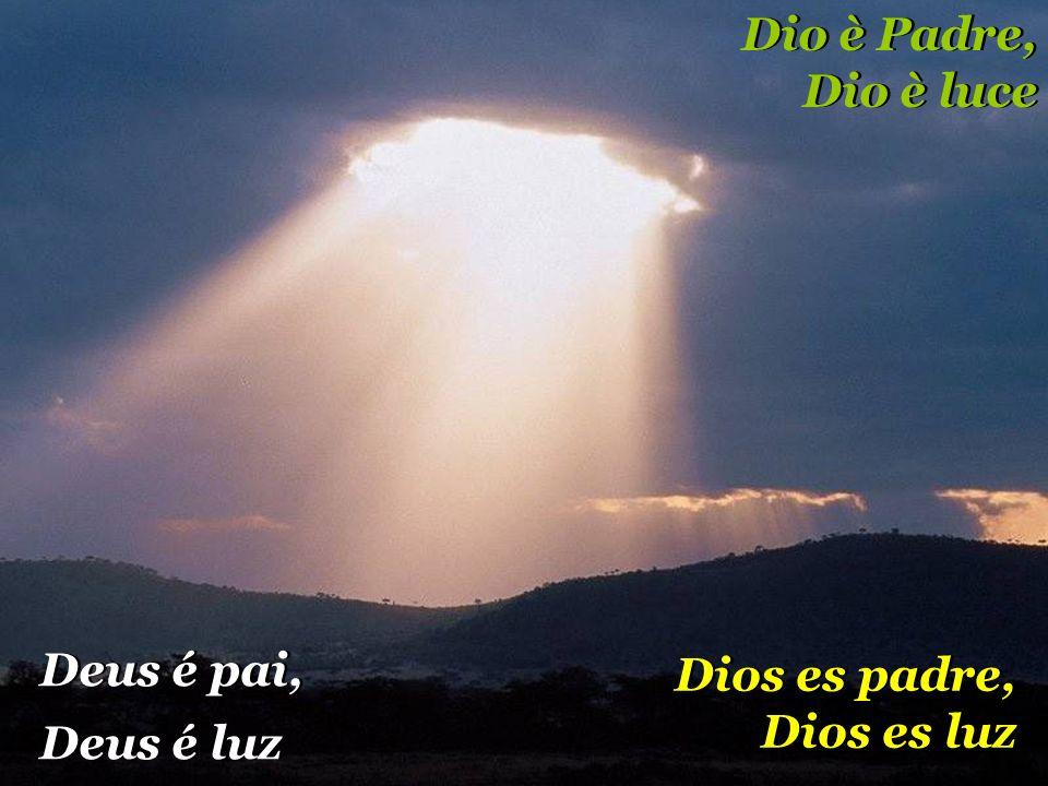 Dio è Padre, Dio è luce Deus é pai, Deus é luz Dios es padre, Dios es luz