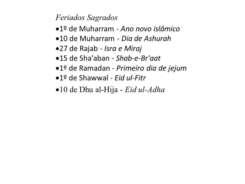 Feriados Sagrados 1º de Muharram - Ano novo islâmico. 10 de Muharram - Dia de Ashurah. 27 de Rajab - Isra e Miraj.