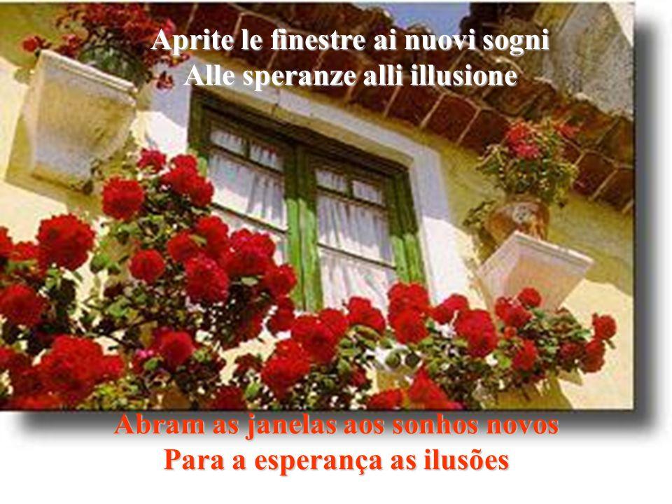 Aprite le finestre ai nuovi sogni Alle speranze alli illusione