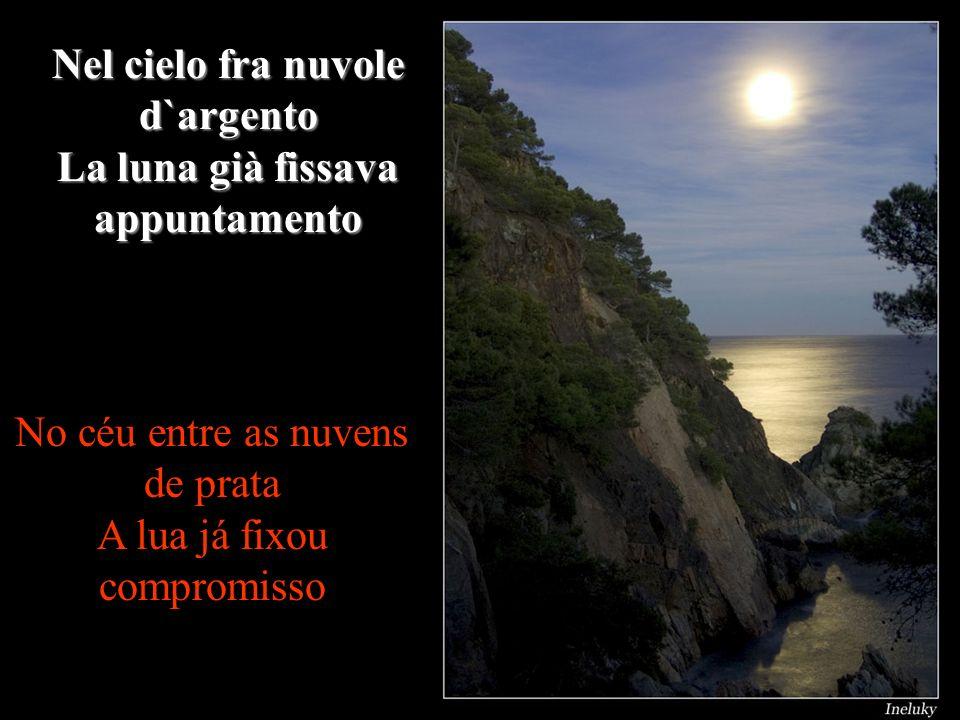 Nel cielo fra nuvole d`argento La luna già fissava appuntamento
