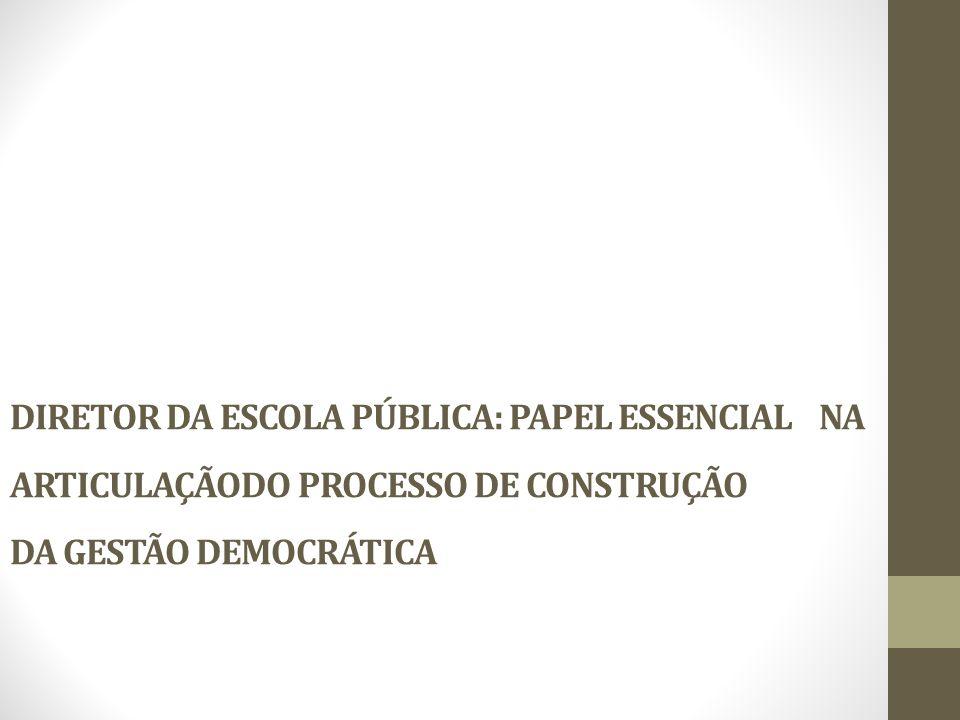 DIRETOR DA ESCOLA PÚBLICA: PAPEL ESSENCIAL NA ARTICULAÇÃODO PROCESSO DE CONSTRUÇÃO DA GESTÃO DEMOCRÁTICA