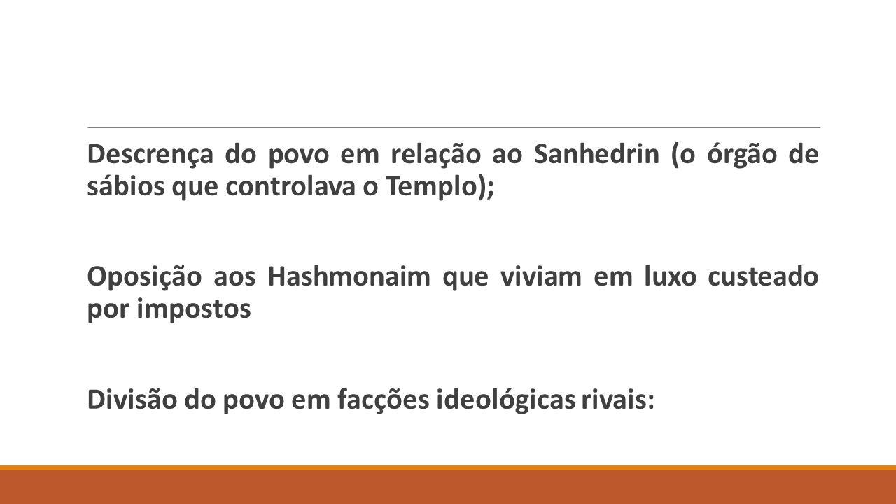 Descrença do povo em relação ao Sanhedrin (o órgão de sábios que controlava o Templo);