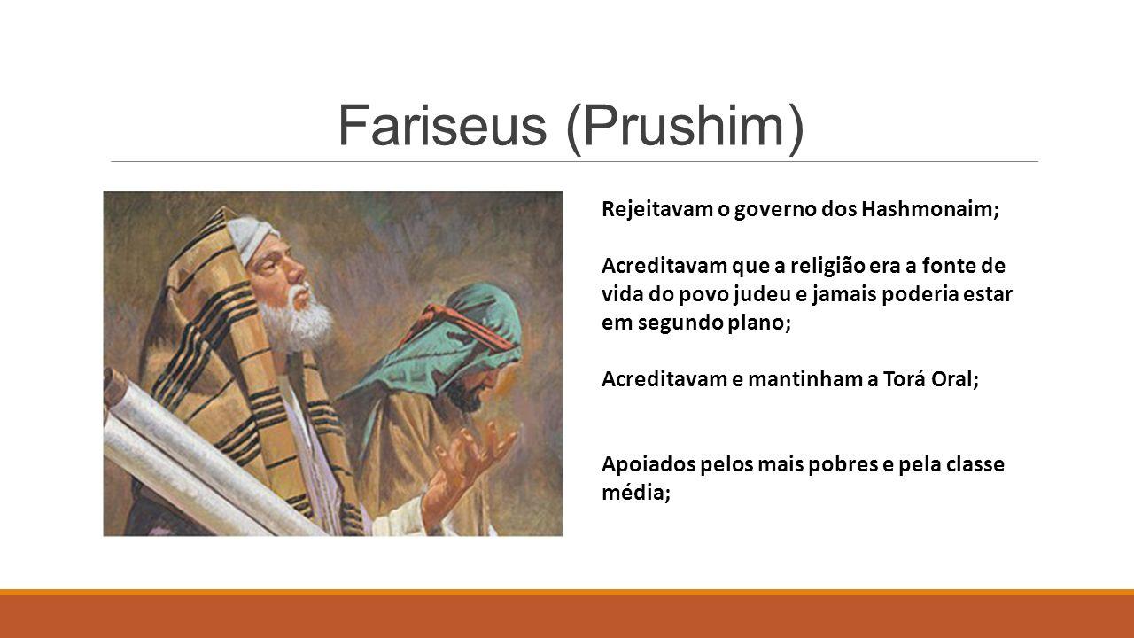 Fariseus (Prushim) Rejeitavam o governo dos Hashmonaim;
