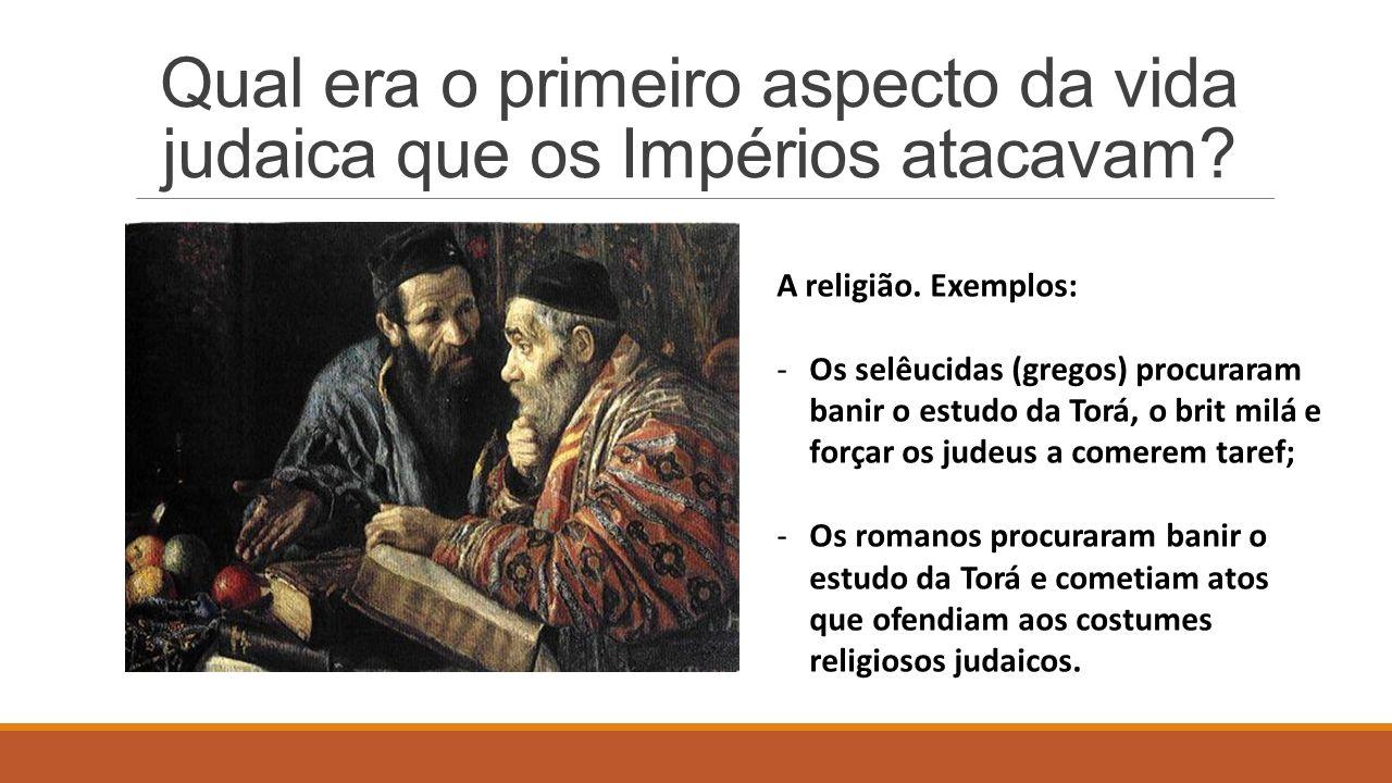 Qual era o primeiro aspecto da vida judaica que os Impérios atacavam