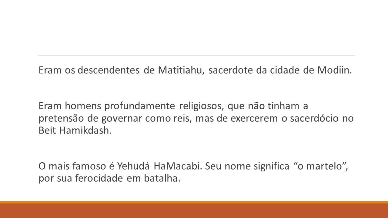 Eram os descendentes de Matitiahu, sacerdote da cidade de Modiin.