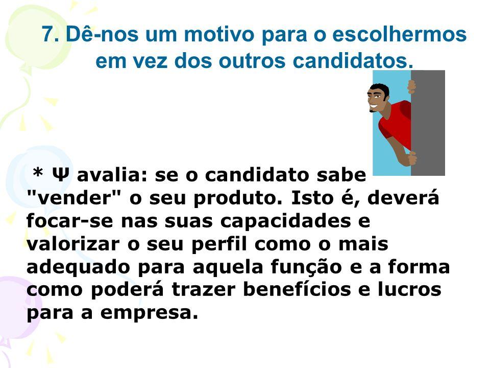 7. Dê-nos um motivo para o escolhermos em vez dos outros candidatos.