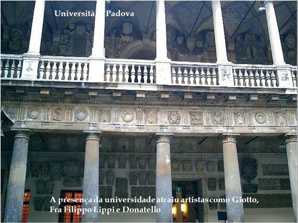 Università di Padova A presença da universidade atraiu artistas como Giotto, Fra Filippo Lippi e Donatello.