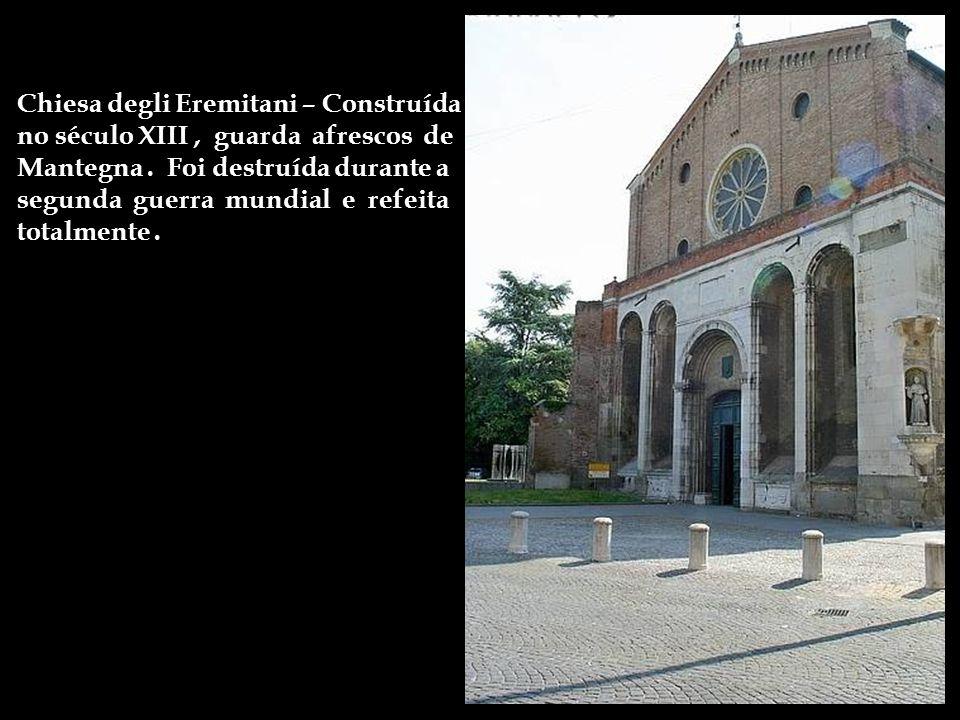 Chiesa degli Eremitani – Construída no século XIII , guarda afrescos de Mantegna .