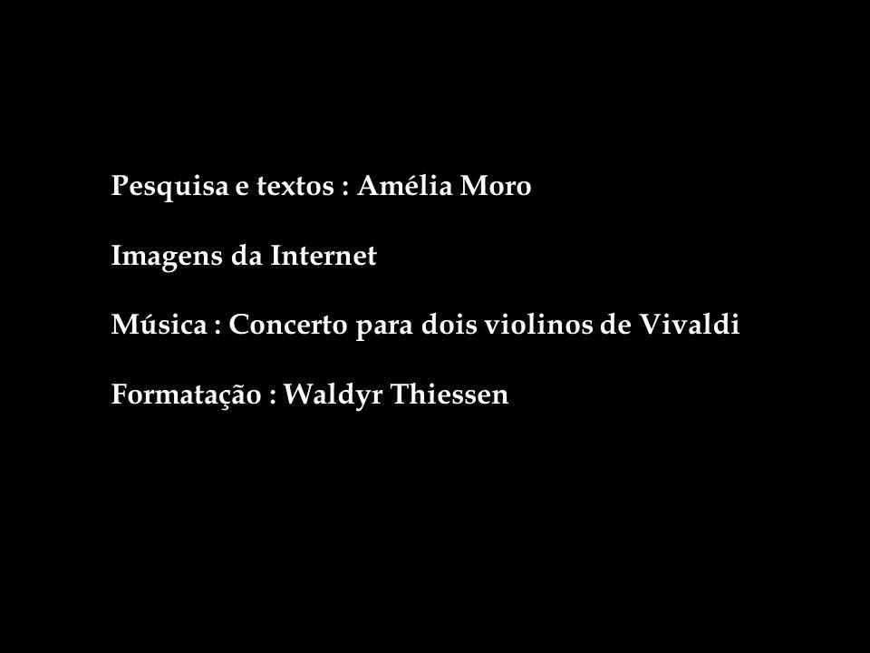Pesquisa e textos : Amélia Moro