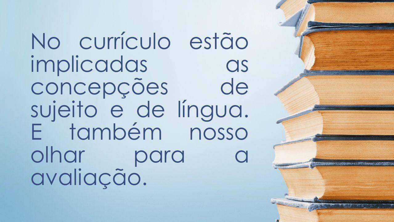 No currículo estão implicadas as concepções de sujeito e de língua