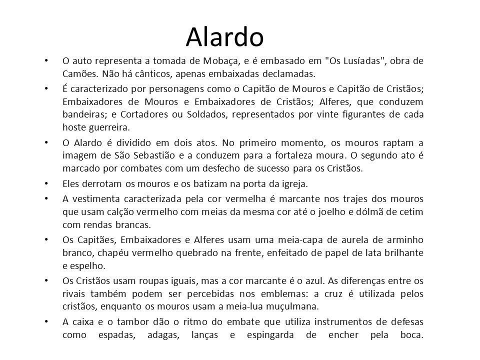 Alardo O auto representa a tomada de Mobaça, e é embasado em Os Lusíadas , obra de Camões. Não há cânticos, apenas embaixadas declamadas.
