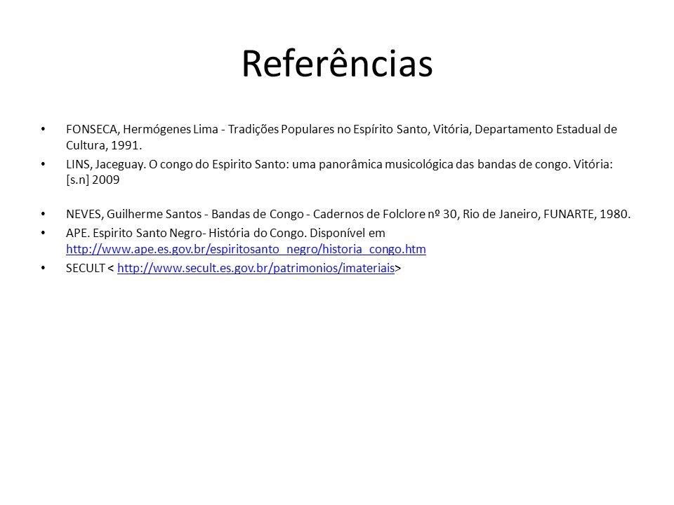 Referências FONSECA, Hermógenes Lima - Tradições Populares no Espírito Santo, Vitória, Departamento Estadual de Cultura, 1991.