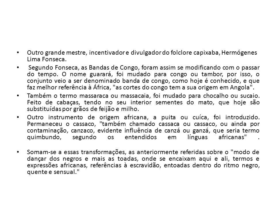 Outro grande mestre, incentivador e divulgador do folclore capixaba, Hermógenes Lima Fonseca.