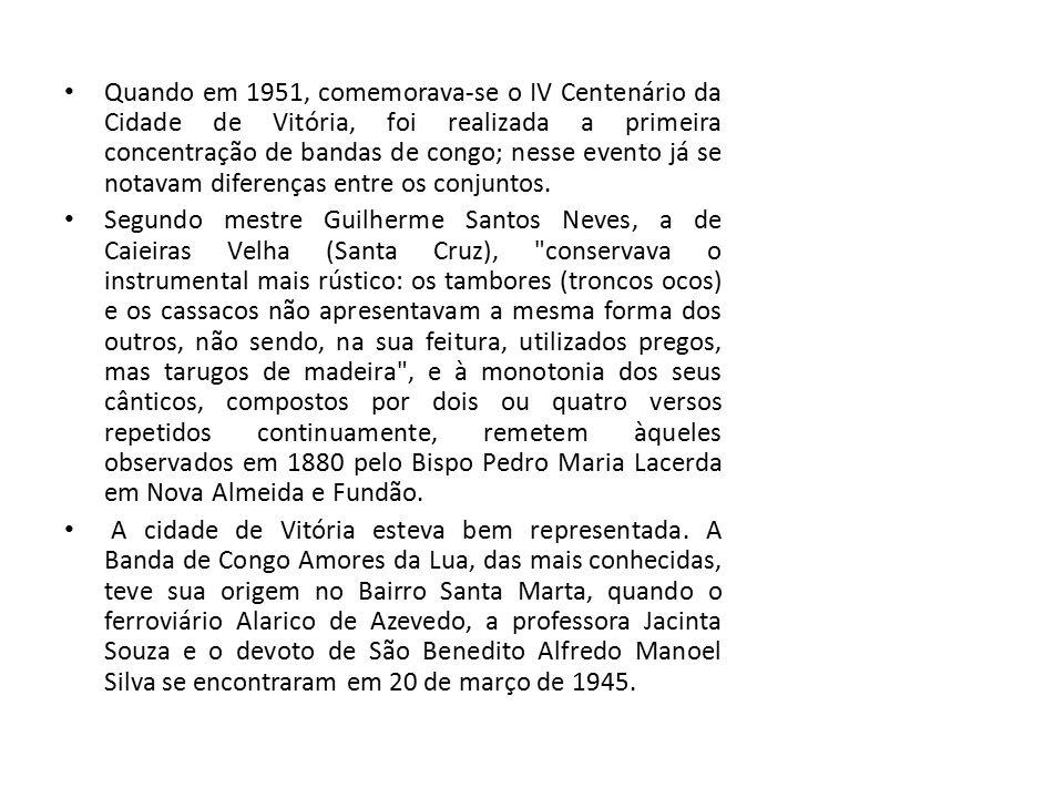 Quando em 1951, comemorava-se o IV Centenário da Cidade de Vitória, foi realizada a primeira concentração de bandas de congo; nesse evento já se notavam diferenças entre os conjuntos.