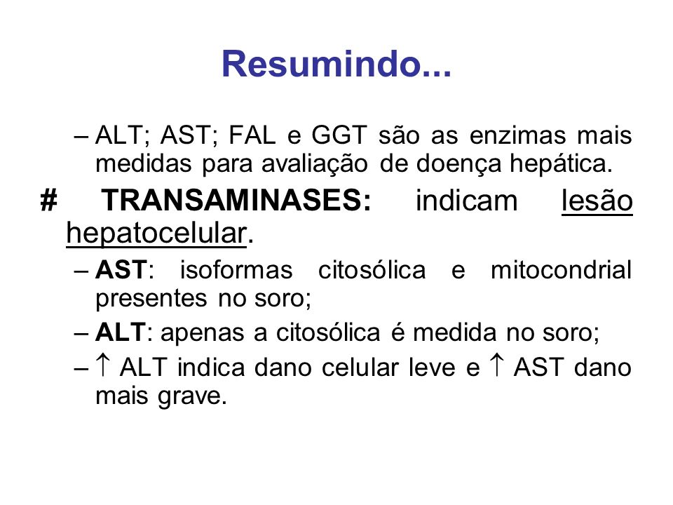 Resumindo... # TRANSAMINASES: indicam lesão hepatocelular.