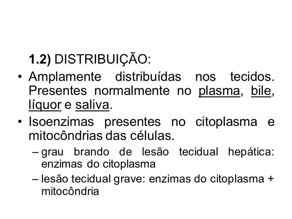Isoenzimas presentes no citoplasma e mitocôndrias das células.