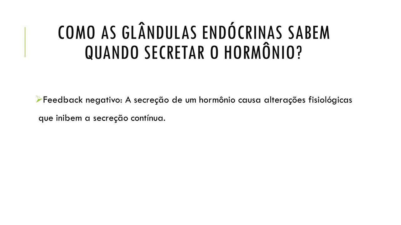 COMO AS GLÂNDULAS ENDÓCRINAS SABEM QUANDO SECRETAR O HORMÔNIO