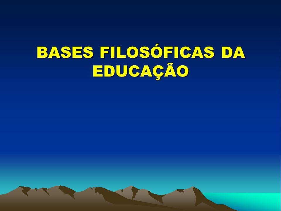 BASES FILOSÓFICAS DA EDUCAÇÃO