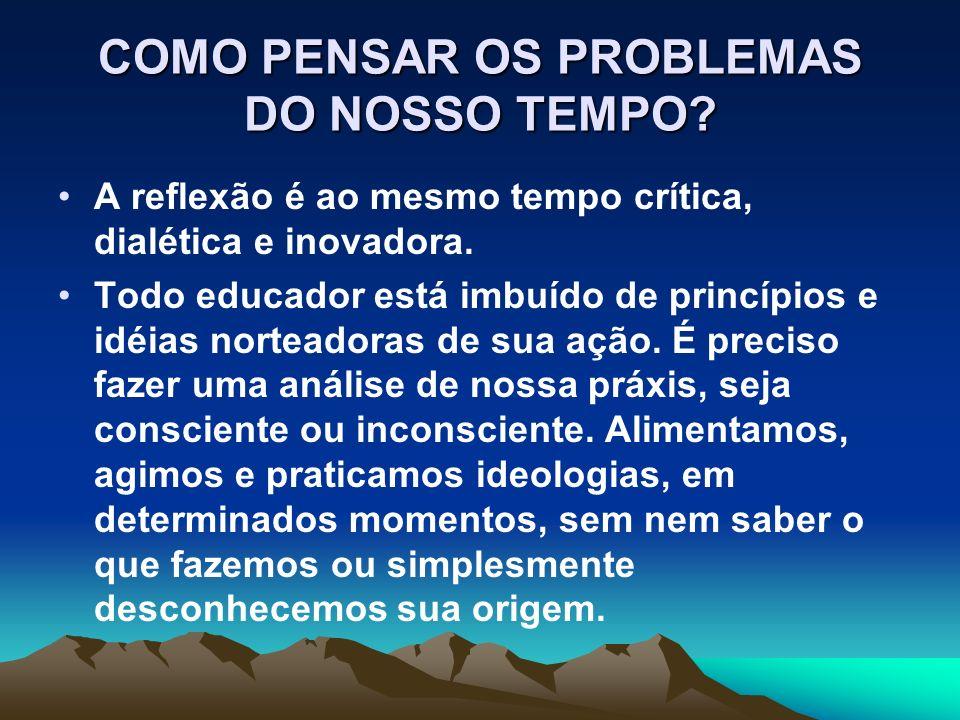 COMO PENSAR OS PROBLEMAS DO NOSSO TEMPO