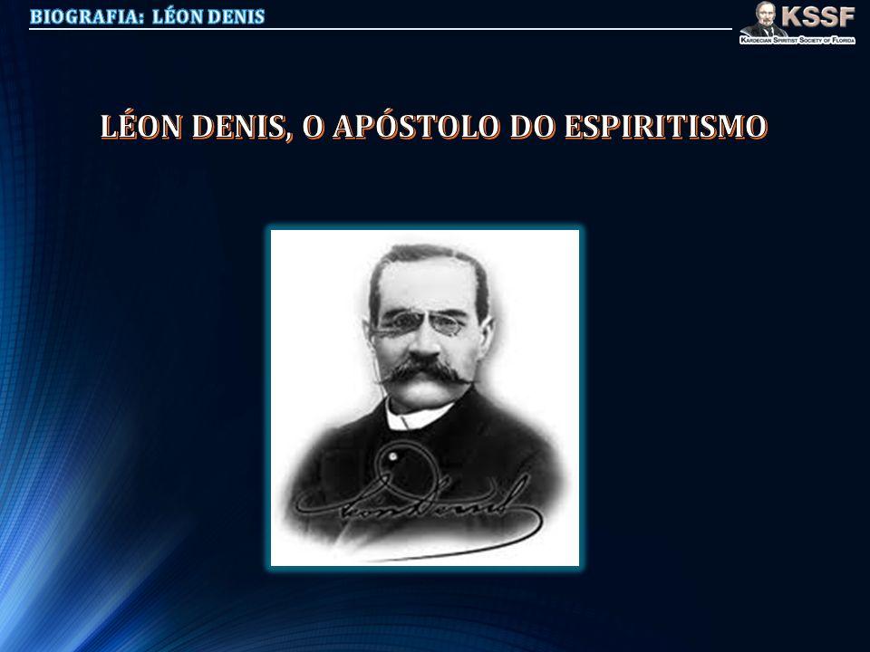 LÉON DENIS, O APÓSTOLO DO ESPIRITISMO