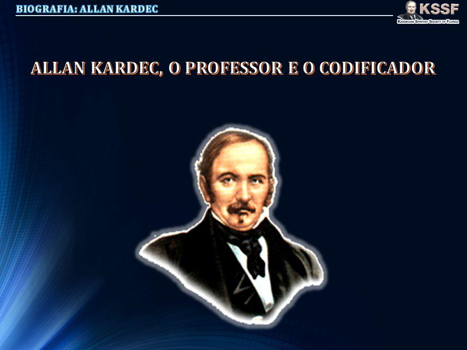 ALLAN KARDEC, O PROFESSOR E O CODIFICADOR