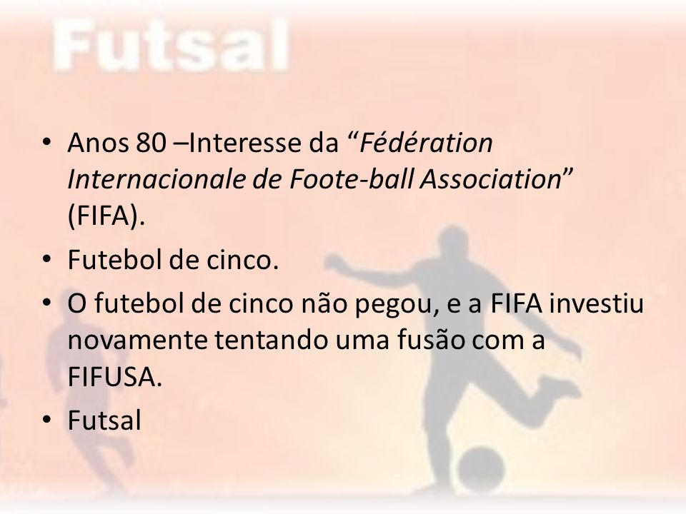 Anos 80 –Interesse da Fédération Internacionale de Foote-ball Association (FIFA).