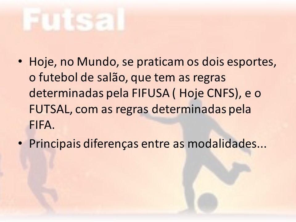 Hoje, no Mundo, se praticam os dois esportes, o futebol de salão, que tem as regras determinadas pela FIFUSA ( Hoje CNFS), e o FUTSAL, com as regras determinadas pela FIFA.