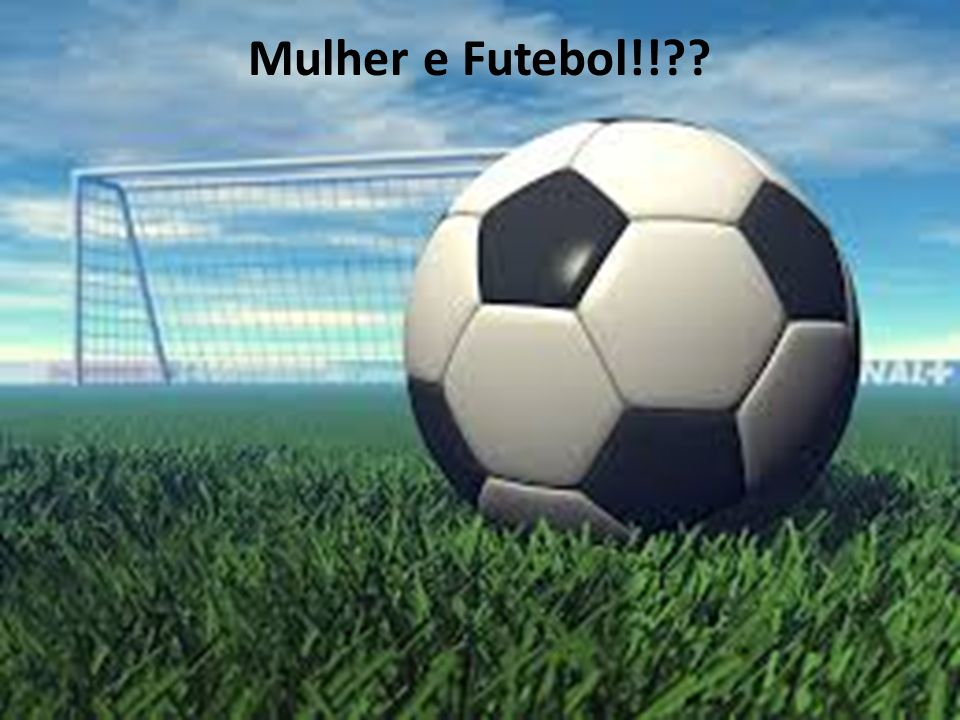Mulher e Futebol!!