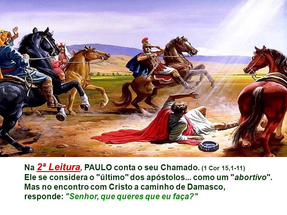 Na 2ª Leitura, PAULO conta o seu Chamado. (1 Cor 15,1-11)